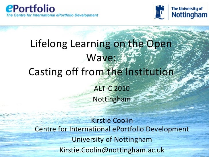 Lifelong Learning on the Open Wave: Casting off from the Institution ALT-C 2010 Nottingham Kirstie Coolin Centre for Inter...