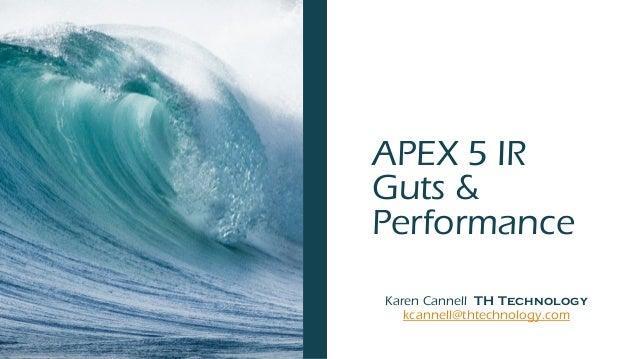 APEX 5 IR Guts & Performance Karen Cannell TH Technology kcannell@thtechnology.com