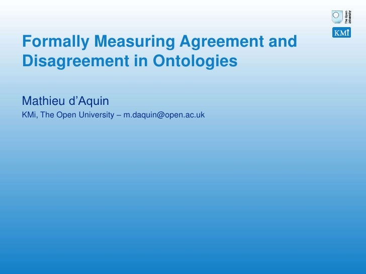 Formally Measuring Agreement and Disagreement in Ontologies<br />Mathieu d'Aquin<br />KMi, The Open University – m.daquin@...