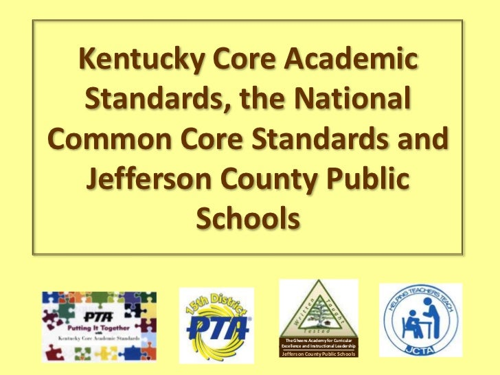 Kentucky Core Academic  Standards, the NationalCommon Core Standards and  Jefferson County Public          Schools        ...