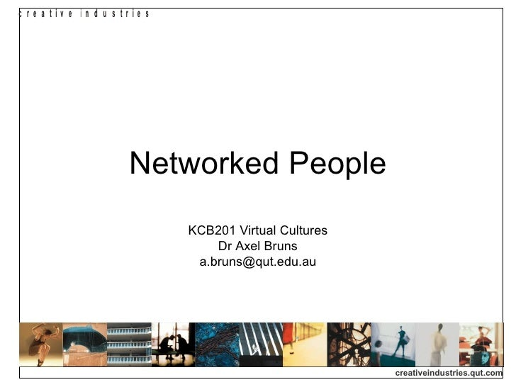 Networked People KCB201 Virtual Cultures Dr Axel Bruns [email_address]