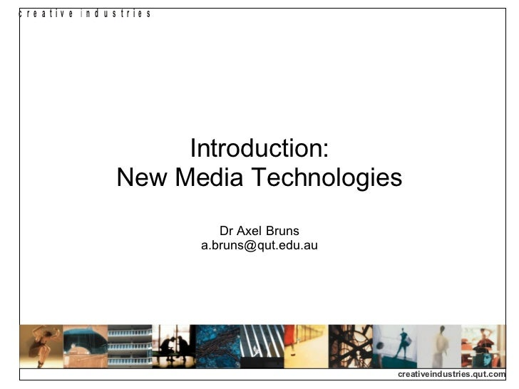 Introduction: New Media Technologies Dr Axel Bruns [email_address]