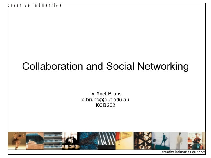 Collaboration and Social Networking Dr Axel Bruns [email_address] KCB202