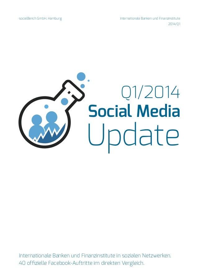 Q1/2014 Social Media Update socialBench GmbH, Hamburg Internationale Banken und Finanzinstitute in sozialen Netzwerken. 40...