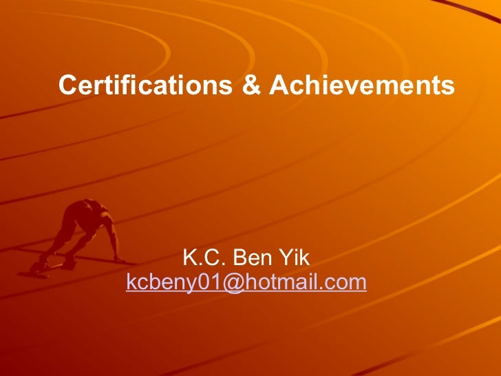 Certifications & Achievements K.C. Ben Yik [email_address]