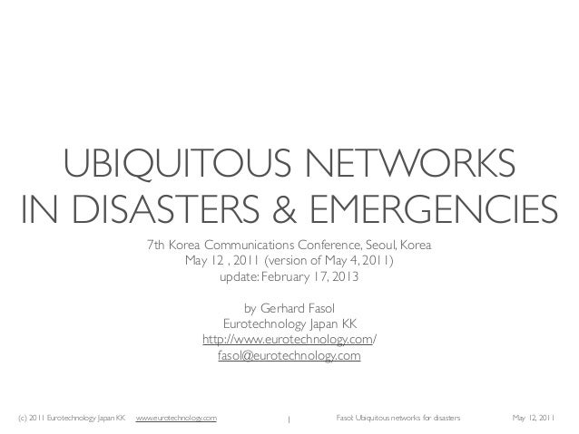 UBIQUITOUS NETWORKSIN DISASTERS & EMERGENCIES                                      7th Korea Communications Conference, Se...