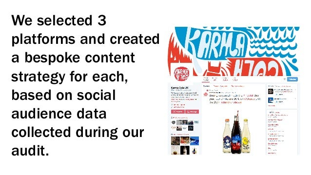 We selected 3 platforms and created a bespoke content strategy for each, based on social audience data collected during ou...