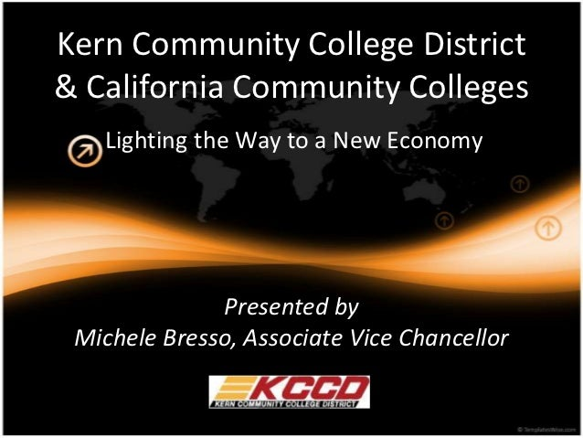 Kern Community College District& California Community Colleges   Lighting the Way to a New Economy              Presented ...