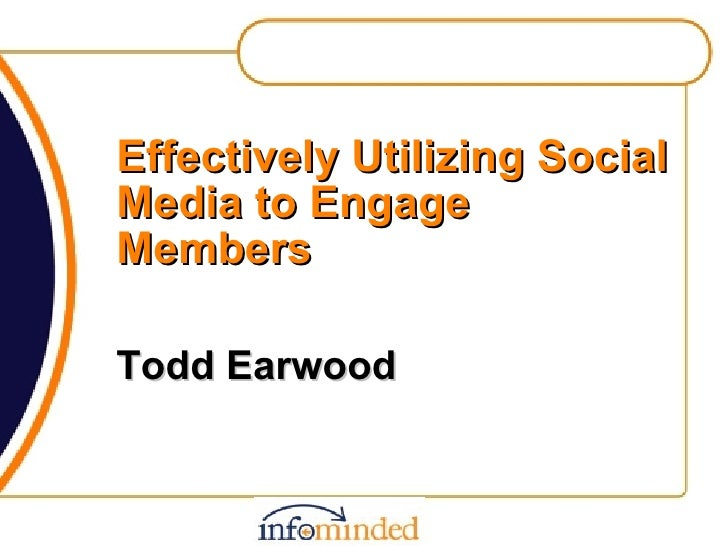Effectively Utilizing Social Media to Engage Members Todd Earwood