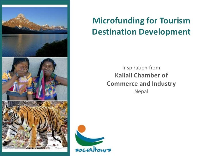 Microfunding for Tourism Destination Development<br />Inspiration fromKailali Chamber ofCommerce and Industry<br />Nepal<b...