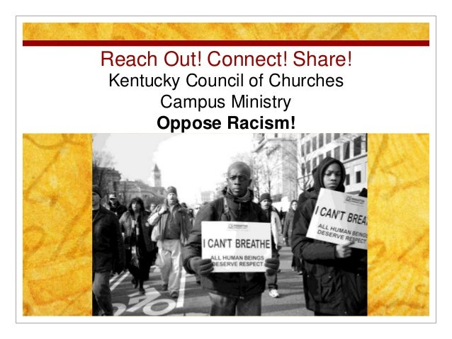 Reach Out! Connect! Share! Kentucky Council of Churches Campus Ministry Oppose Racism!