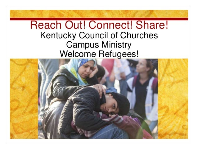 Reach Out! Connect! Share! Kentucky Council of Churches Campus Ministry Welcome Refugees!