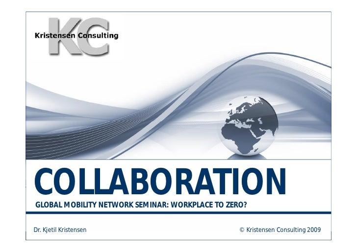COLLABORATION GLOBAL MOBILITY NETWORK SEMINAR: WORKPLACE TO ZERO?   Dr. Kjetil Kristensen                            © Kri...
