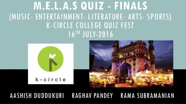 AASHISH DUDDUKURI RAGHAV PANDEY RAMA SUBRAMANIAN M.E.L.A.S QUIZ - FINALS (MUSIC- ENTERTAINMENT- LITERATURE- ARTS- SPORTS) ...