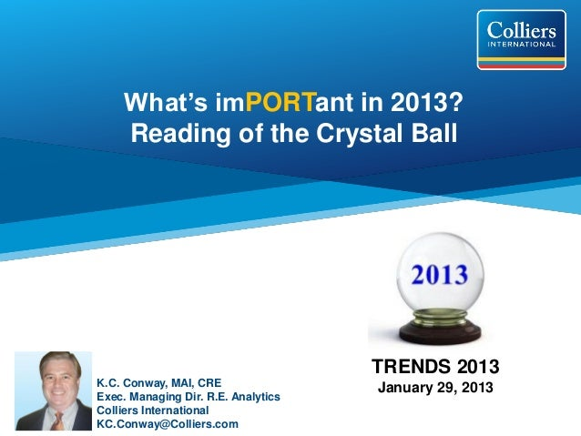 What's imPORTant in 2013?     Reading of the Crystal Ball                                     TRENDS 2013K.C. Conway, MAI,...