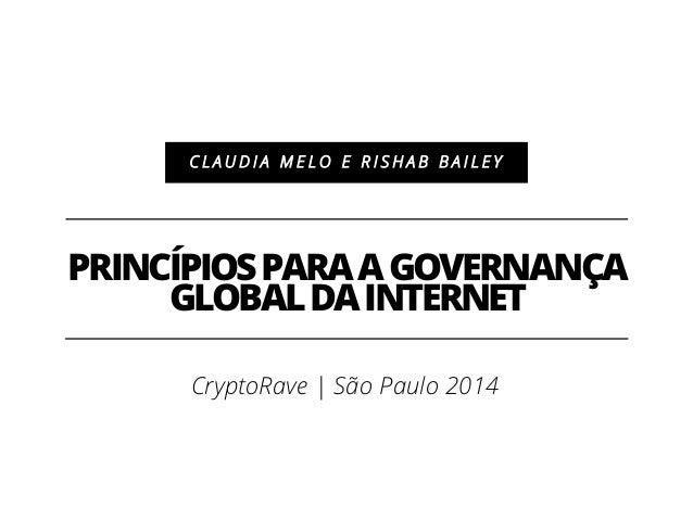 PRINCÍPIOSPARAAGOVERNANÇA GLOBALDAINTERNET C L A U D I A M E L O E R I S H A B B A I L E Y CryptoRave | São Paulo 2014