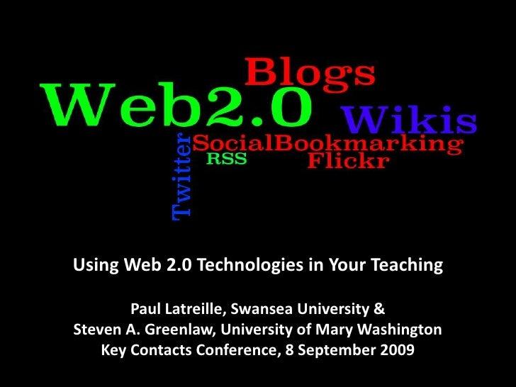 Using Web 2.0 Technologies in Your Teaching<br />Paul Latreille, Swansea University & <br />Steven A. Greenlaw, University...