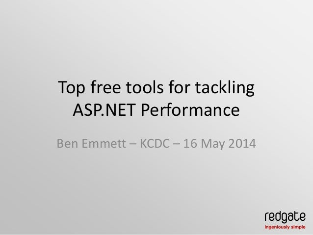 Top free tools for tackling ASP.NET Performance Ben Emmett – KCDC – 16 May 2014