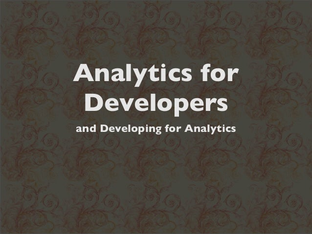 Analytics forDevelopersand Developing for Analytics
