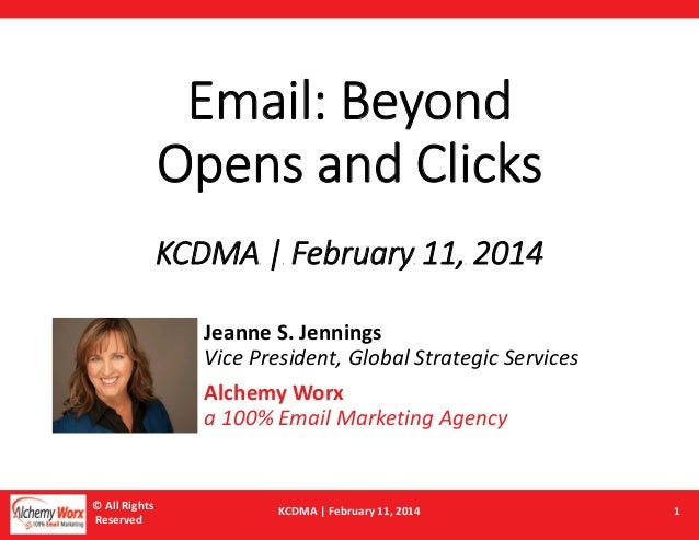 Email: Beyond Opens and Clicks KCDMA | February 11, 2014 Jeanne S. Jennings Vice President, Global Strategic Services Alch...