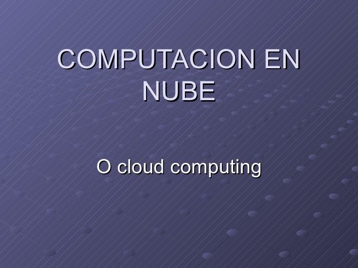 COMPUTACION EN NUBE O cloud computing