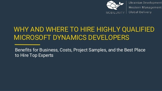 WHY AND WHERE TO HIRE HIGHLY QUALIFIED MICROSOFT DYNAMICS DEVELOPERS Benefits for Business, Costs, Project Samples, and th...