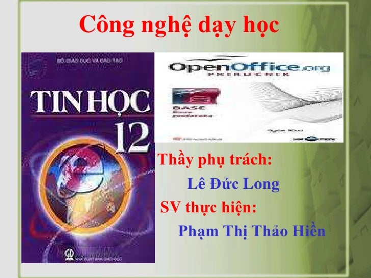 Công nghệ dạy học      Thầy phụ trách:         Lê Đức Long      SV thực hiện:        Phạm Thị Thảo Hiền