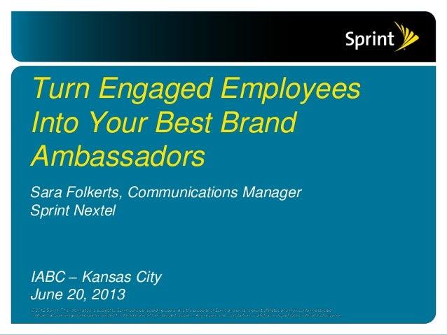 Sara Folkerts, Communications Manager Sprint Nextel Turn Engaged Employees Into Your Best Brand Ambassadors IABC – Kansas ...