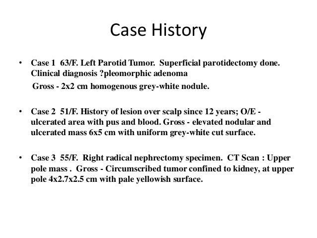 Case History • Case 1 63/F. Left Parotid Tumor. Superficial parotidectomy done. Clinical diagnosis ?pleomorphic adenoma Gr...
