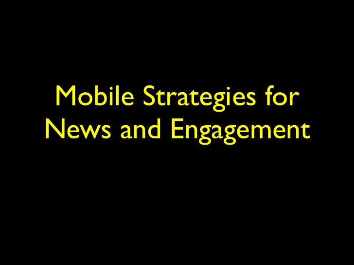 Mobile Strategies forNews and Engagement