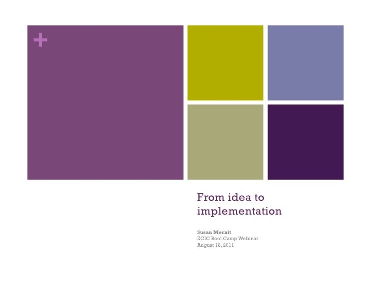 +    From idea to    implementation    Susan Mernit    KCIC Boot Camp Webinar    August 18, 2011