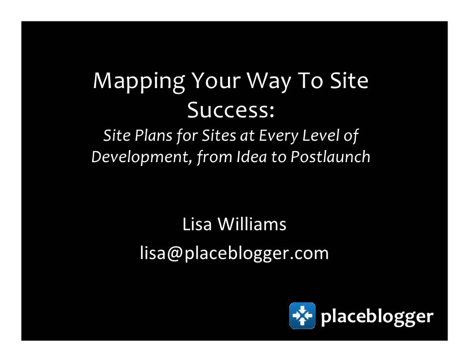 Mapping Your Way To Site        Success:  Site Plans for Sites at Every Level of Development, from Idea to Postlaunch     ...