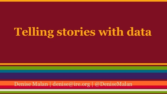 Telling stories with data  Denise Malan | denise@ire.org | @DeniseMalan
