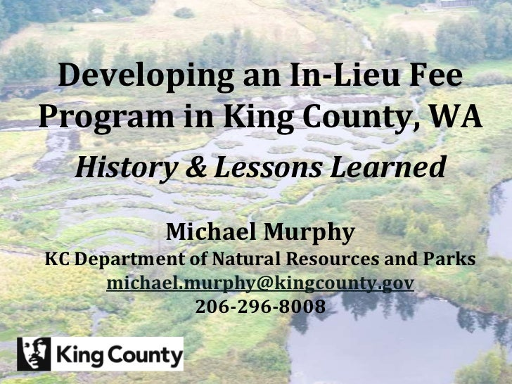 King County Mitigation Reserves Program Developing an In-Lieu FeeProgram in King County, WA   History & Lessons Learned   ...