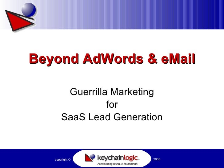 Beyond AdWords & eMail Guerrilla Marketing for SaaS Lead Generation