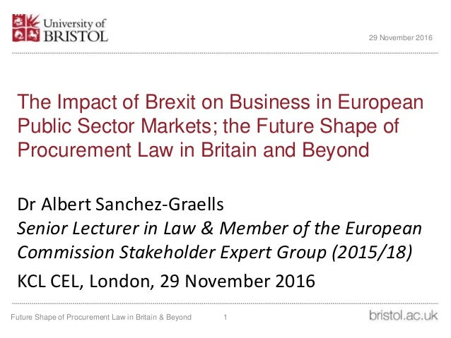 The Impact of Brexit on Business in European Public Sector Markets; the Future Shape of Procurement Law in Britain and Bey...