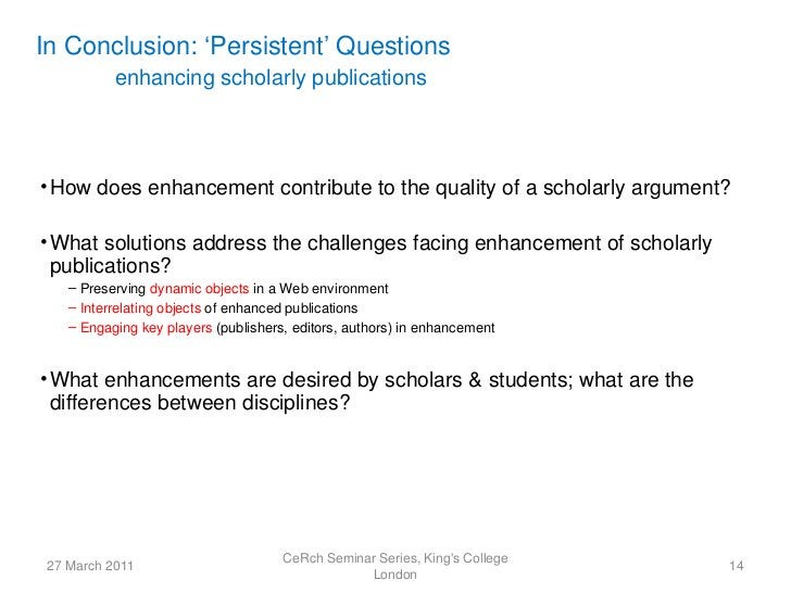 In Conclusion: 'Persistent' Questions           enhancing scholarly publications• How does enhancement contribute to the q...
