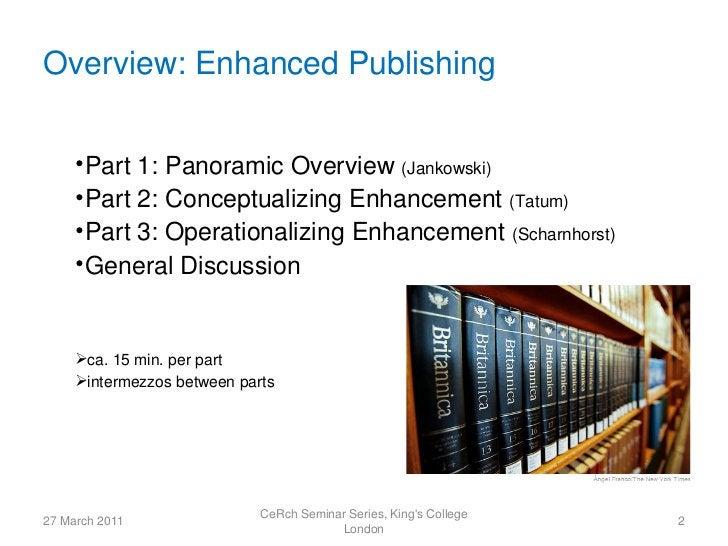 Overview: Enhanced Publishing     • Part 1: Panoramic Overview (Jankowski)     • Part 2: Conceptualizing Enhancement (Tatu...