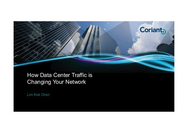 How Data Center Traffic is Changing Your Network Lim Kok Chen