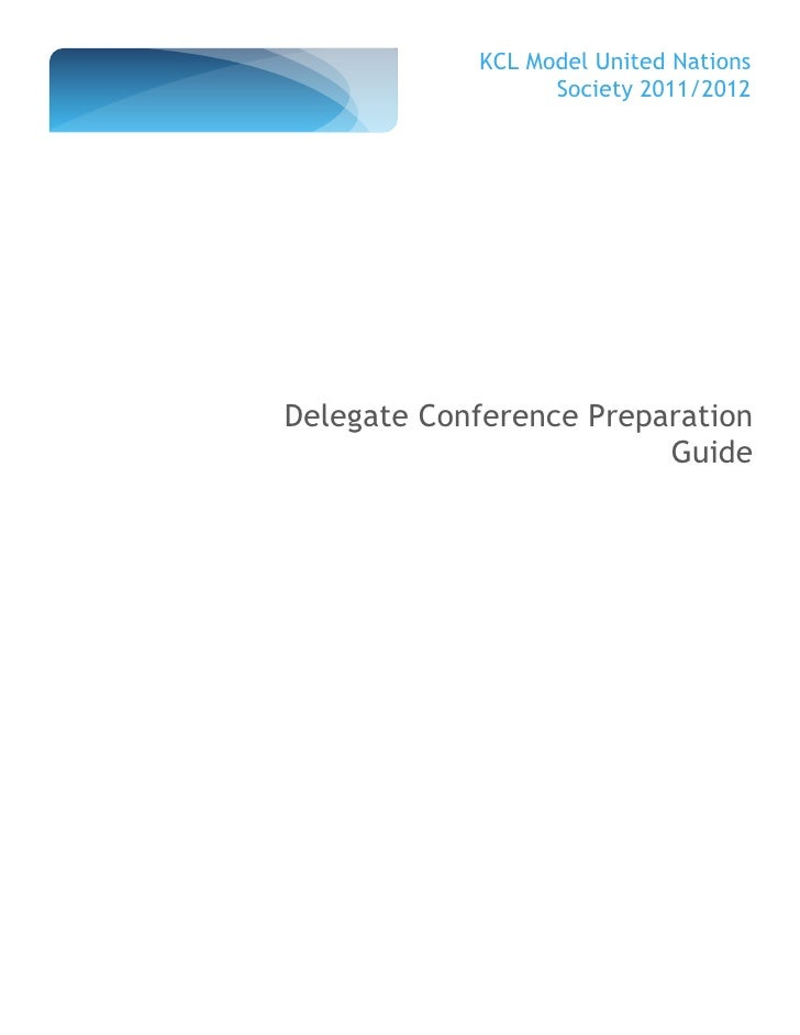 KCL Model United Nations                  Society 2011/2012Delegate Conference Preparation                         Guide