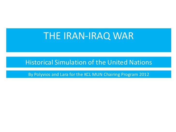 THE IRAN-IRAQ WARHistorical Simulation of the United Nations By Polyvios and Lara for the KCL MUN Chairing Program 2012