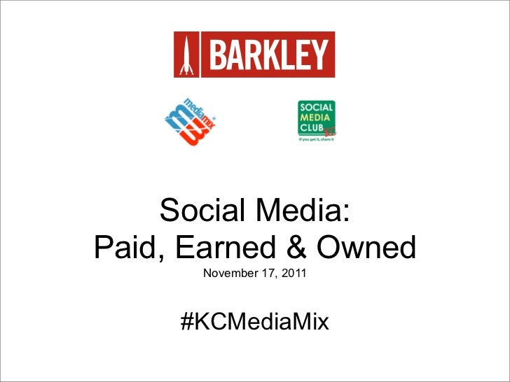 Social Media:Paid, Earned & Owned      November 17, 2011     #KCMediaMix