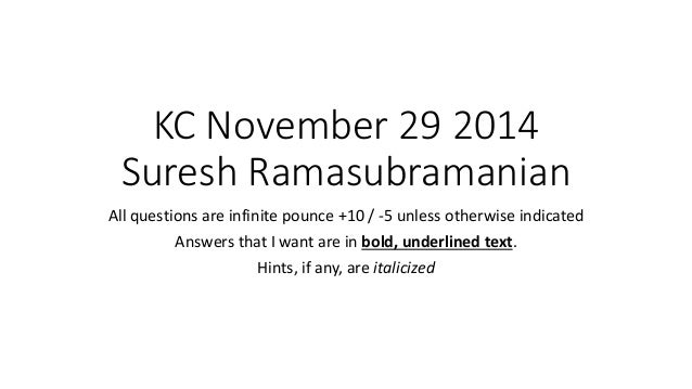 KC November 29 2014Suresh Ramasubramanian  All questions are infinite pounce +10 / -5 unless otherwise indicated  Answers ...
