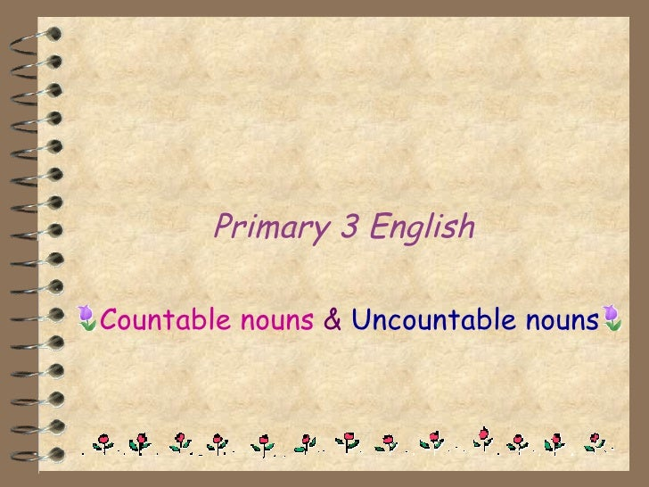 Primary 3 English Countable nouns   &  Uncountable nouns