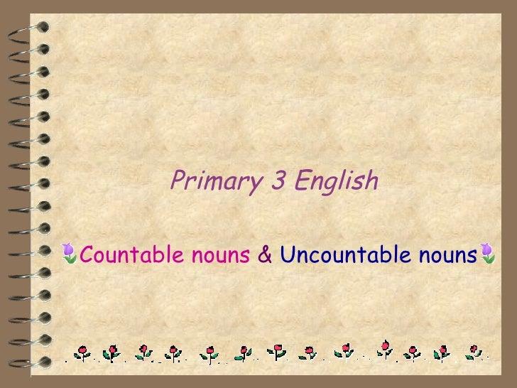 Primary 3 English Countable nouns   &  Uncountable nouns