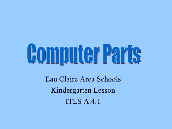 Eau Claire Area Schools Kindergarten Lesson ITLS A.4.1 Computer Parts