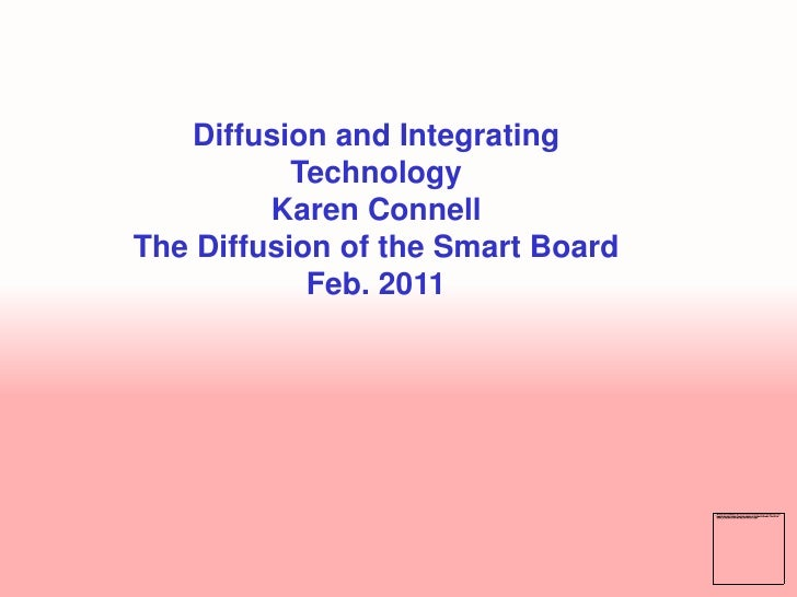 Diffusion and Integrating Technology<br />Karen Connell<br />The Diffusion of the Smart Board<br />Feb. 2011<br />