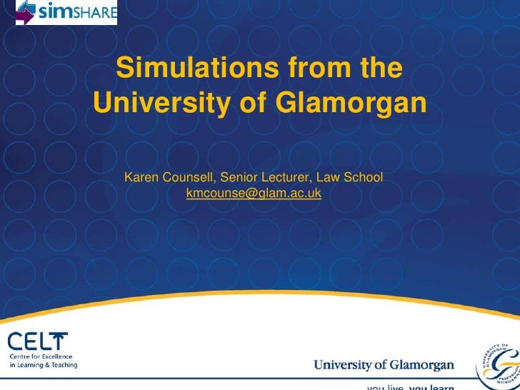 Simulations from the University of Glamorgan <br />Karen Counsell, Senior Lecturer, Law School kmcounse@glam.ac.uk<br />