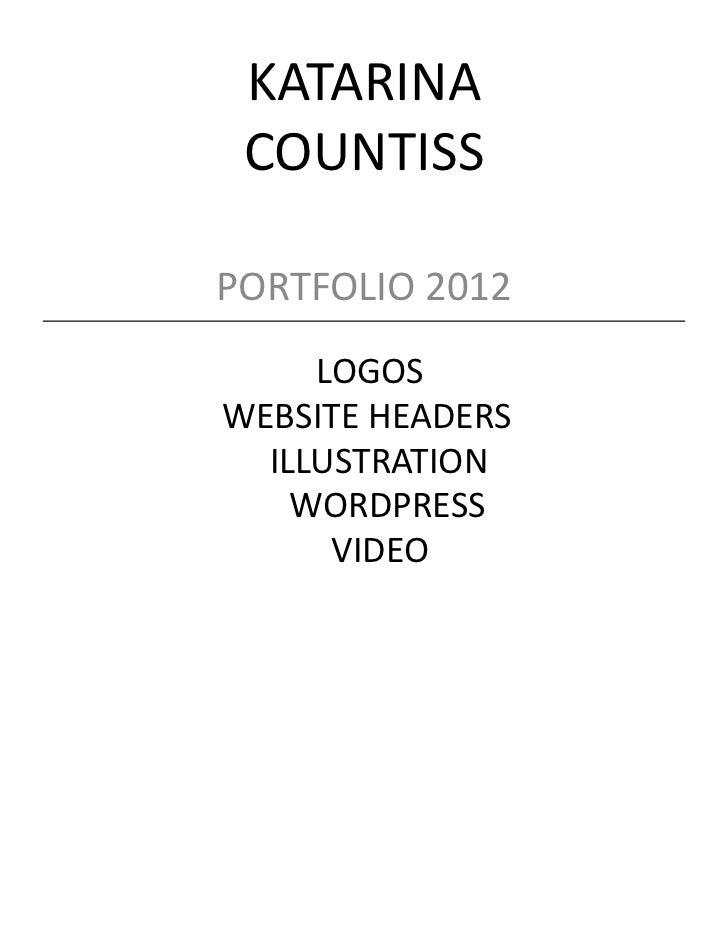 KATARINA COUNTISSPORTFOLIO 2012     LOGOSWEBSITE HEADERS  ILLUSTRATION    WORDPRESS      VIDEO