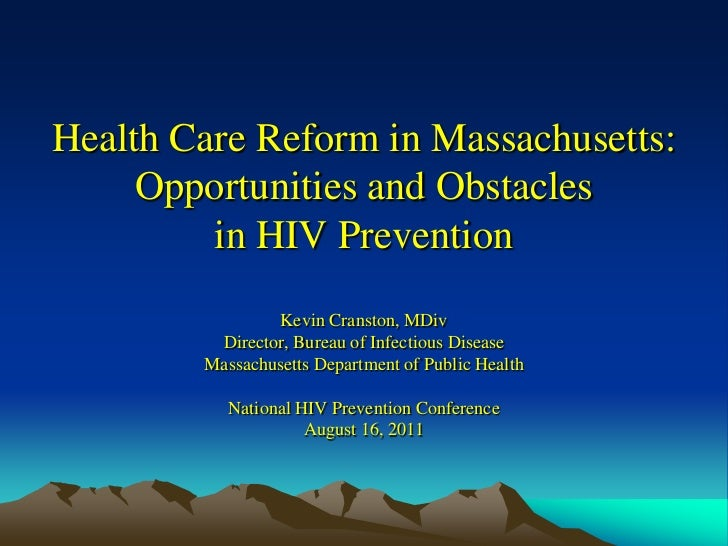 Health Care Reform in Massachusetts:     Opportunities and Obstacles         in HIV Prevention                Kevin Cranst...